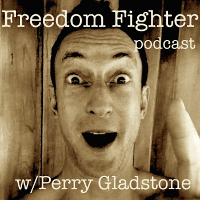 Freedom Fighter Podcast with Perry Gladstone